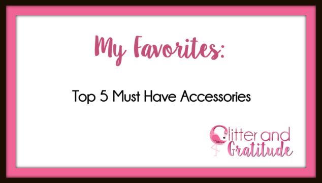My Top 5 Accessories